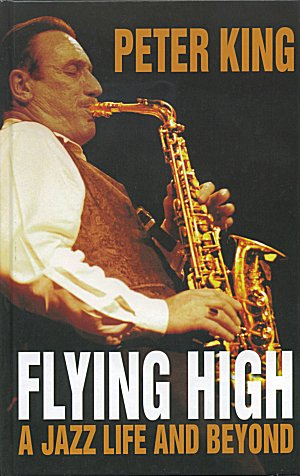 "PETER KING - FLYING HIGH ""A Jazz Life & Beyond"""